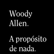 Libros: WOODY ALLEN .A PROPÓSITO DE NADA.-. Lote 222121133