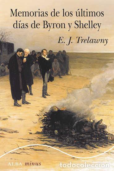 MEMORIAS DE LOS ÚLTIMOS DÍAS DE BYRON Y SHELLEY. E. J. TRELAWNY.- (Libros Nuevos - Literatura - Biografías)