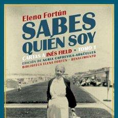 Libros: ELENA FORTÚN. SABES QUIÉN SOY. CARTAS A INÉS FIELD. TOMO I.. Lote 223352258