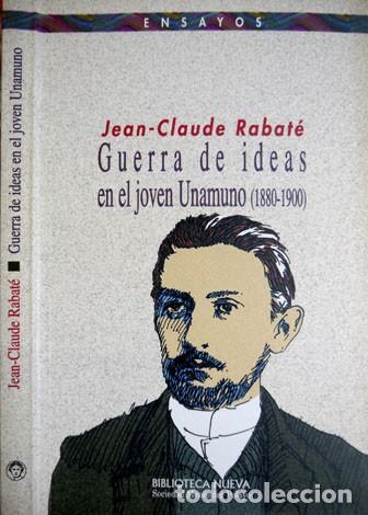 RABATE, JEAN-CLAUDE. GUERRA DE IDEAS EN EL JÓVEN UNAMUNO (1880 - 1900). 2001. (Libros Nuevos - Literatura - Biografías)