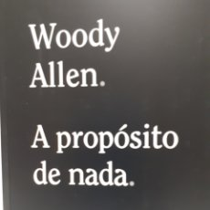Libros: A PROPÓSITO DE NADA DE WOODY ALLEN. Lote 226677085