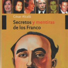Libros: SECRETOS Y MENTIRAS DE LOS FRANCO. CÉSAR ALCALÁ. STYRIA. 1ªED. 2008. NUEVO.. Lote 232199230