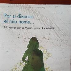 Libros: POR SI DIXERAIS EL MIO NOME. N´HOMENAXE A MARÍA TERESA GONZÁLEZ. Lote 232980240