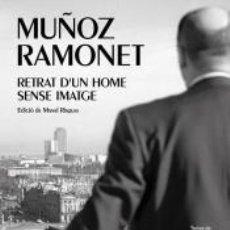 Libros: MUÑOZ RAMONET: RETRAT DUN HOME SENSE IMATGE. Lote 234431425