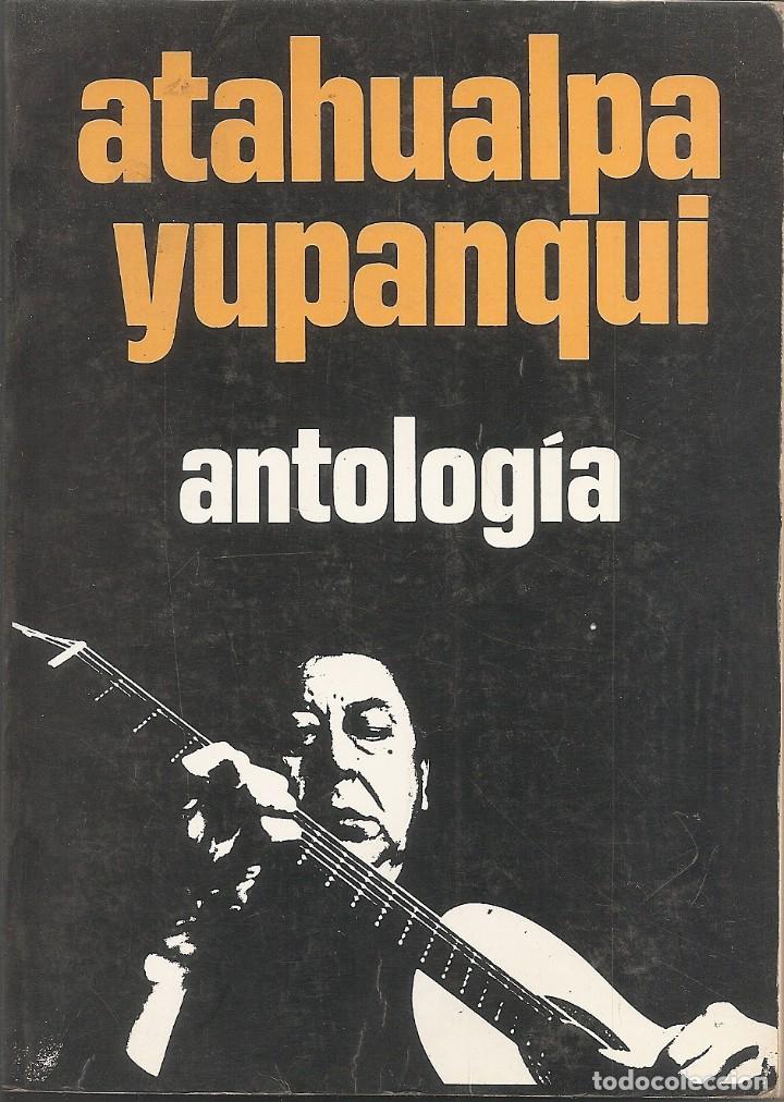 ATAHUALPA YUPANQUI - ANTOLOGIA (EDITORIAL NOVARO 1973) (Libros Nuevos - Literatura - Biografías)