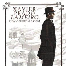 Libros: XAVIER PRADO LAMEIRO. LEGADO CULTURAL E SOCIAL (ALBERTO PORTELA VÁZQUEZ) DIP. ORENSE 2021. Lote 244399645