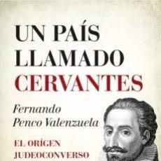 Libros: UN PAIS LLAMADO CERVANTES. FERNANDO PENCO VALENZUELA. Lote 252968900