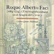 Libros: ROQUE ALBERTO FACI: (1684-1774). UNA BIOGRAFIA CULTURALDF EN EL ARAGÓN DEL S. XVIII.. Lote 253666015