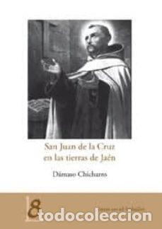 SAN JUAN DE LA CRUZ EN LAS TIERRAS DE JAÉN. DÁMASO CHICHARRO (Libros Nuevos - Literatura - Biografías)