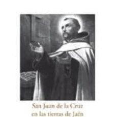 Libros: SAN JUAN DE LA CRUZ EN LAS TIERRAS DE JAÉN. DÁMASO CHICHARRO. Lote 254328050