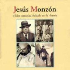 Libros: JESUS MONZON: EL LIDER COMUNISTA OLVIDADO POR LA HISTORIA. MANUEL MARTORELL. Lote 254504935