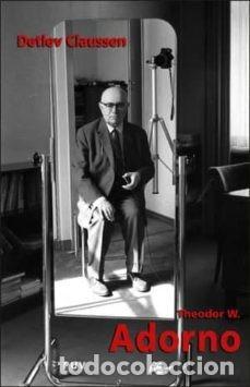 THEODOR W. ADORNO. DETLEV CLAUSSEN (Libros Nuevos - Literatura - Biografías)