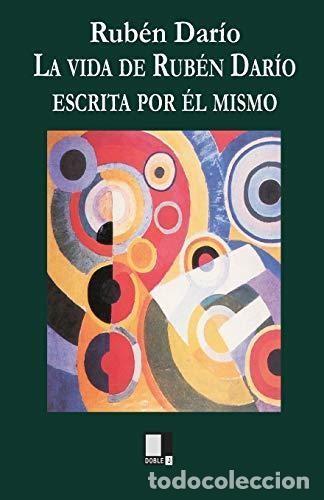 LA VIDA DE RUBEN DARIO ESCRITA POR ÉL MISMO. RUBEN DARIO (Libros Nuevos - Literatura - Biografías)
