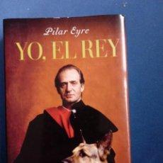 Libros: YO, EL REY. PILAR EYRE. LA ESFERA DE LOS LIBROS.. Lote 262172670