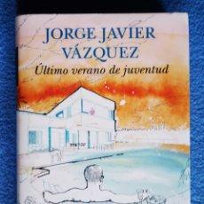 Libros: JORGE JAVIER VÁZQUEZ - EL ULTIMO VERANO DE JUVENTUD. Lote 262778060