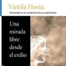 Libros: VINTILA HORIA: UNA MIRADA LIBRE DESDE EL EXILIO. Lote 268579754