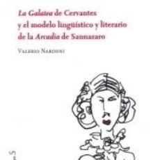 Libros: LA GALATEA DE CERVANTES Y EL MODELO LINGÜÍSTICO Y LITERARIO DE LA ARCADIA DE SANNAZARO. Lote 268579924