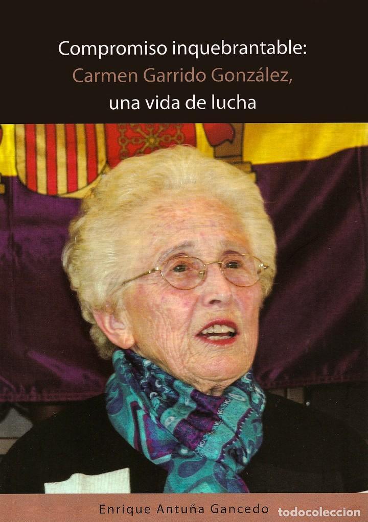 COMPROMISO INQUEBRANTABLE. CARMEN GARRIDO GONZALEZ, UNA VIDA DE LUCHA (Libros Nuevos - Literatura - Biografías)