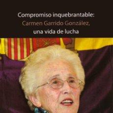 Libros: COMPROMISO INQUEBRANTABLE. CARMEN GARRIDO GONZALEZ, UNA VIDA DE LUCHA. Lote 273104478