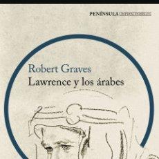 Libros: LAWRENCE Y LOS ÁRABES UN RETRATO FASCINANTE DE LAWRENCE DE ARABIA ROBERT GRAVES. Lote 277760863