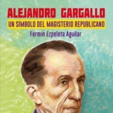 Libros: ALEJANDRO GARGALLO. UN SÍMBOLO DEL MAGISTERIO REPUBLICANO. FERMÍN EZPELETA AGUILAR. TAULA 2021. Lote 279401913