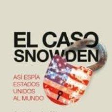 Libros: EL CASO SNOWDEN: ASÍ ESPÍA ESTADOS UNIDOS AL MUNDO. Lote 279582333