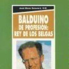 Libros: BALDUINO: DE PROFESIÓN : REY DE LOS BELGAS. Lote 288658578
