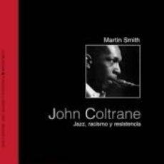 Libros: JOHN COLTRANE JAZZ,RACISMO Y RESISTENCIA. Lote 293573748
