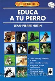 ANIMALES DOMÉSTICOS. EL LIBRO DE EDUCA A TU PERRO - JEAN-PIERRE HUTIN (Libros Nuevos - Ciencias, Manuales y Oficios - Biología)