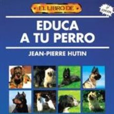 Libros: ANIMALES DOMÉSTICOS. EL LIBRO DE EDUCA A TU PERRO - JEAN-PIERRE HUTIN. Lote 40716211