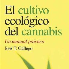 Libros: ECOLOGÍA. JARDINERÍA. EL CULTIVO ECOLÓGICO DEL CANNABIS. UN MANUAL PRÁCTICO - JOSÉ TAMA GALLEGO. Lote 42375305