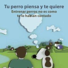 Libros: TU PERRO PIENSA Y TE QUIERE - CARLOS ALFONSO LÓPEZ GARCÍA. Lote 206161396