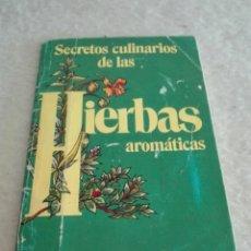 Libros: LIBRO SECRETOS CULINARIOS DE LAS HIERBAS AROMÁTICAS. Lote 91440279