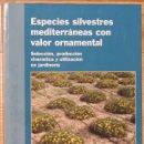 Libros: ESPECIES SILVESTRES MEDITERRANEAS VALOR ORNAMENTAL. VIVEROS. JARDINERÍA. FORESTAL. 2008. Lote 105117535