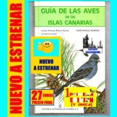 Libros: GUIA DE LAS AVES DE LAS ISLAS CANARIAS - INCLUYE POLLUELOS, NIDOS Y HUEVOS - JOSÉ MANUEL MORENO. Lote 131111212