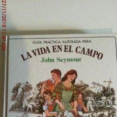 Libros: LA VIDA EN EL CAMPO - JOHN SEYMOUR. Lote 141865554