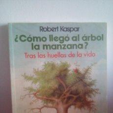 Libros: ¿CÓMO LLEGÓ LA MANZANA AL ÁRBOL? - TRAS LAS HUELLAS DE LA VIDA - ROBERT KASPAR. Lote 149683130
