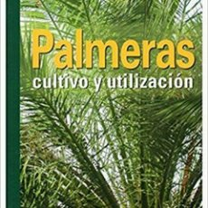 Libros: PALMERAS, CULTIVO Y UTILIZACIÓN. Lote 182787402