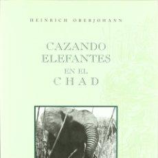 Libros: LIBRO CAZANDO ELEFANTES EN EL CHAD (HEINRICH). Lote 184453612