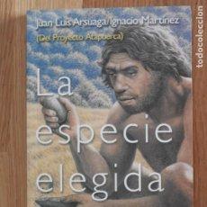 Libros: LA ESPECIE ELEGIDA 1ª EDICION 1998 JUAN LUIS ARSUAGA E IGNACIO MARTINEZ ATAPUERCA ANTROPOLOGIA. Lote 195536927