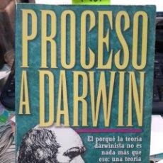 Libros: PROCESO A DARWIN, EL PORQUÉ LA TEORÍA DARWINISTA NO ES NADA MÁS QUE ESO: UNA TEORÍA. Lote 196818761