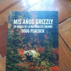Libros: MIS AÑOS GRIZZLY: EN BUSCA DE LA NATURALEZA SALVAJE. DOUG PEACOCK. Lote 210057375