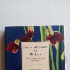 """Libros: """"FLORES SILVESTRES DE BIZKAIA, UNA MIRADA ESTÉTICA"""", VO. 2, KAREN AMAIA. EDIT.: BIZKAIKO GAIAK, TEM. Lote 211637276"""