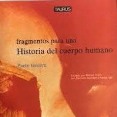 Libros: FRAGMENTOS PARA UNA HISTORIA DEL CUERPO HUMANO (3 VOLUMENES, COMPLETA) TAURUS, 1990.. Lote 213917732