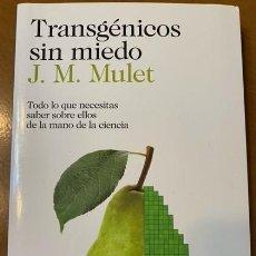 Libros: J.M. MULET. TRANSGÉNICOS SIN MIEDO: TODO LO QUE NECESITAS SABER SOBRE ELLOS DE LA MANO DE LA CIENCIA. Lote 221505496