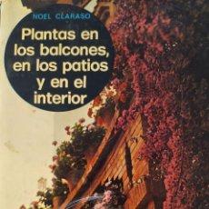 Libros: PLANTAS EN LOS BALCONES EN LOS PATIOS Y EN EL INTERIOR NOEL CLARASO. Lote 223913063