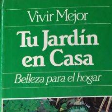 Libros: TU JARDIN EN CASA BELLEZA PARA EL HOGAR VIVIR MEJOR. Lote 223913443