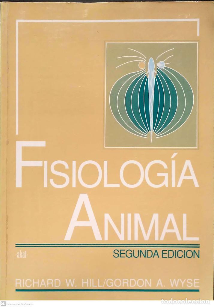 FISIOLOGÍA ANIMAL.RICHARD W.HILL/GORDON A.WYSE.AKAL.1ªEDICIÓN.1992. (Libros Nuevos - Ciencias, Manuales y Oficios - Biología)