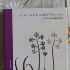 Libros: LA ESCUELA BOTÁNICA VALENCIANA DEL RENACIMIENTO. NUEVO! ED. 2010. Lote 229348390