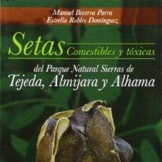 Libros: SETAS COMESTIBLES Y TÓXICAS DEL P.N. SIERRAS DE TEJERA, ALMIJARA Y ALHAMA.. Lote 237528985